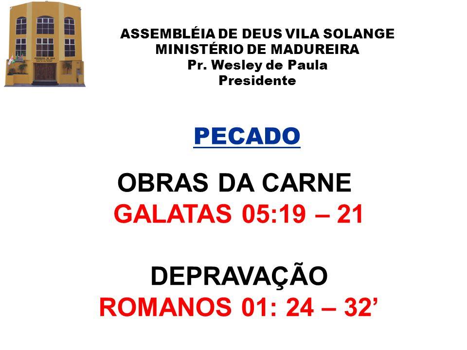 OBRAS DA CARNE GALATAS 05:19 – 21 DEPRAVAÇÃO ROMANOS 01: 24 – 32'