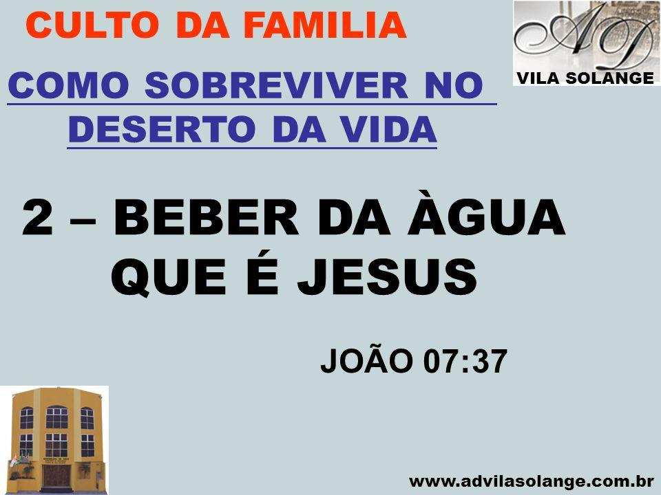 2 – BEBER DA ÀGUA QUE É JESUS CULTO DA FAMILIA COMO SOBREVIVER NO