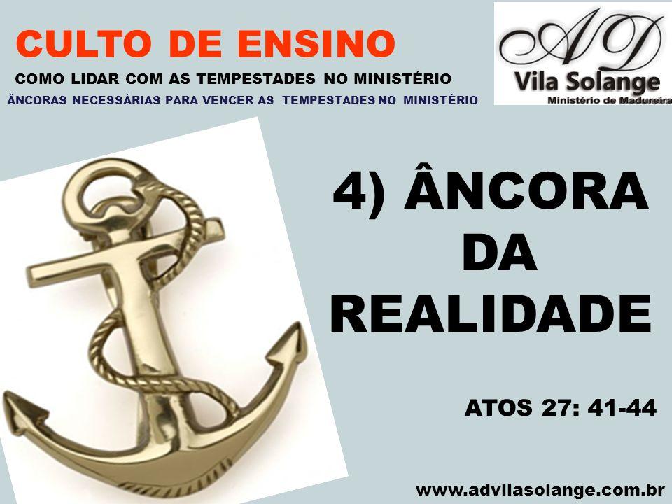 4) ÂNCORA DA REALIDADE CULTO DE ENSINO ATOS 27: 41-44 VILA SOLANGE