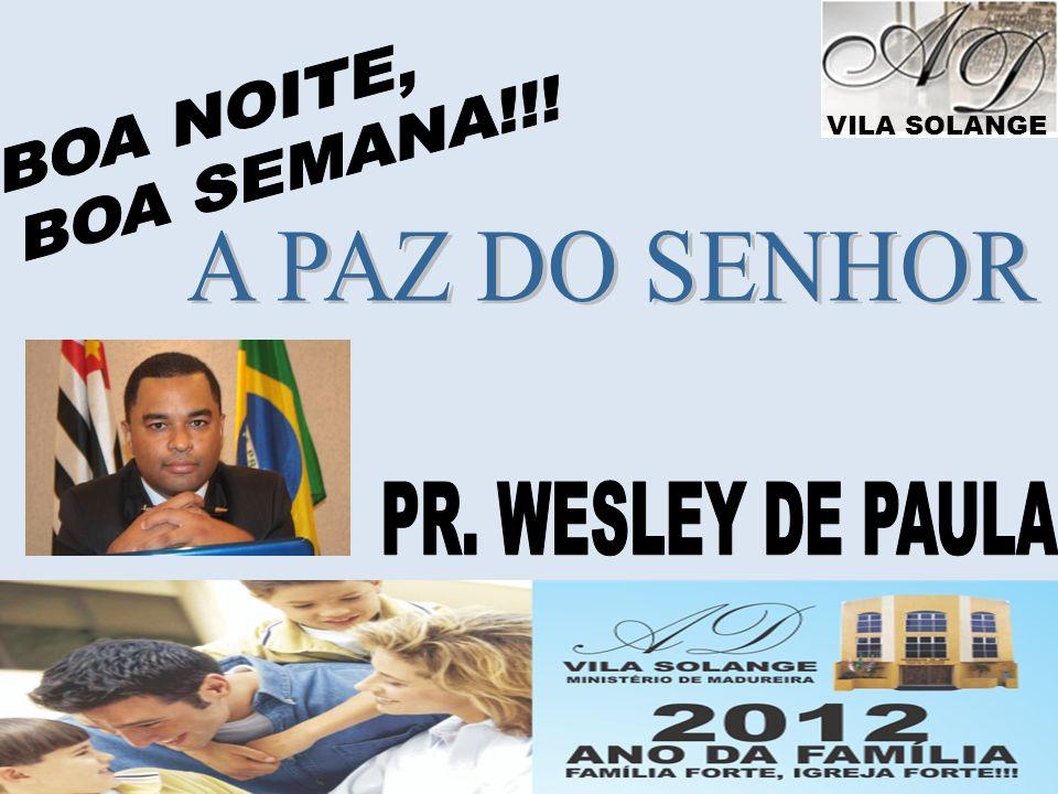 BOA NOITE, BOA SEMANA!!! A PAZ DO SENHOR PR. WESLEY DE PAULA