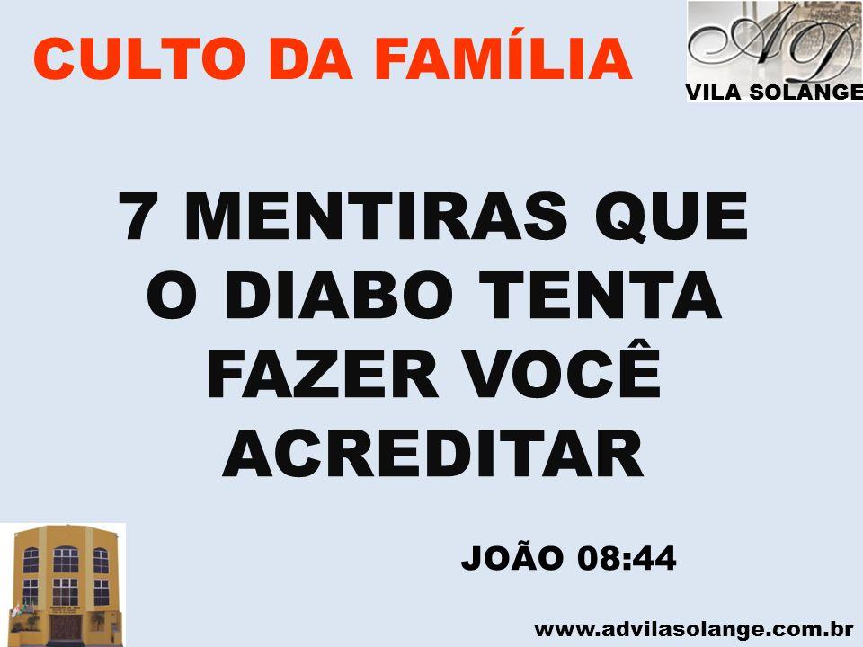7 MENTIRAS QUE O DIABO TENTA FAZER VOCÊ ACREDITAR CULTO DA FAMÍLIA