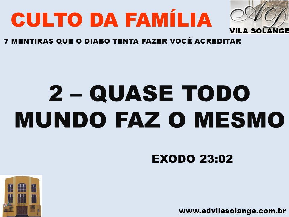 2 – QUASE TODO MUNDO FAZ O MESMO CULTO DA FAMÍLIA EXODO 23:02