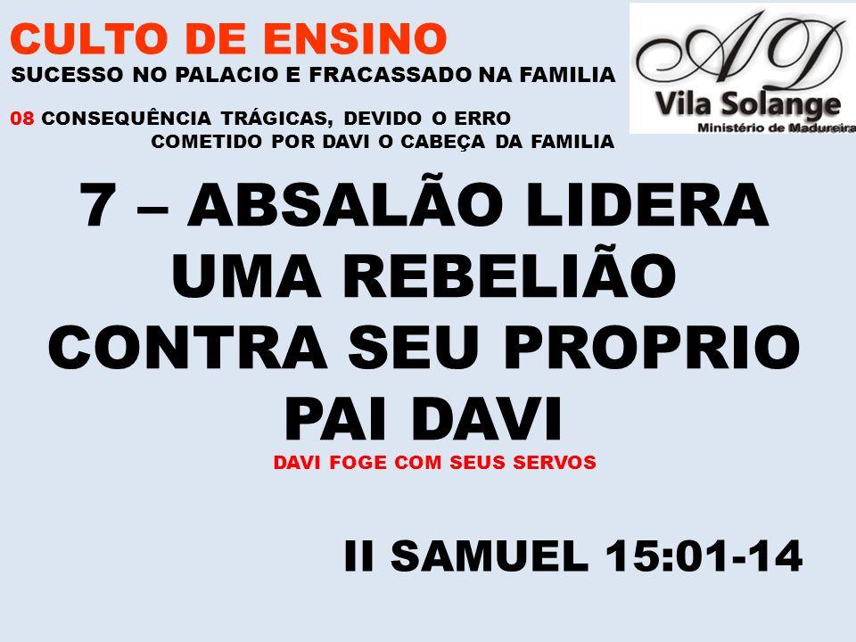 7 – ABSALÃO LIDERA UMA REBELIÃO CONTRA SEU PROPRIO PAI DAVI