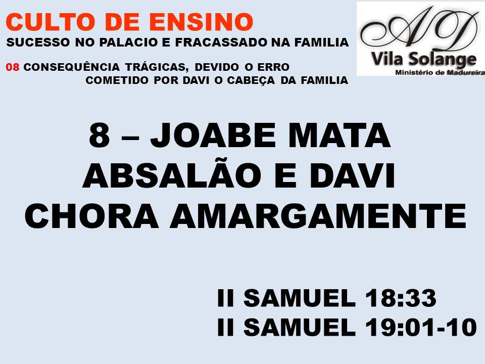 8 – JOABE MATA ABSALÃO E DAVI CHORA AMARGAMENTE
