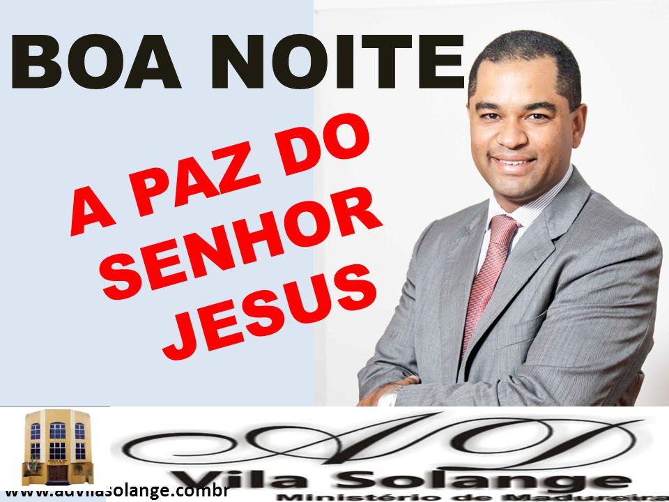 BOA NOITE A PAZ DO SENHOR JESUS www.advilasolange.combr