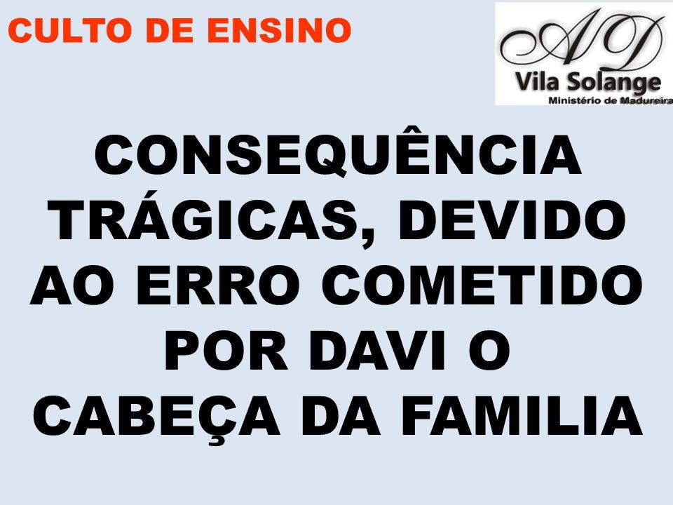 CONSEQUÊNCIA TRÁGICAS, DEVIDO AO ERRO COMETIDO POR DAVI O