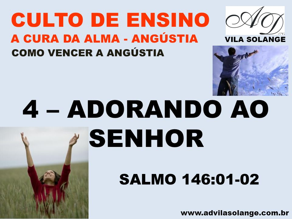 4 – ADORANDO AO SENHOR CULTO DE ENSINO SALMO 146:01-02