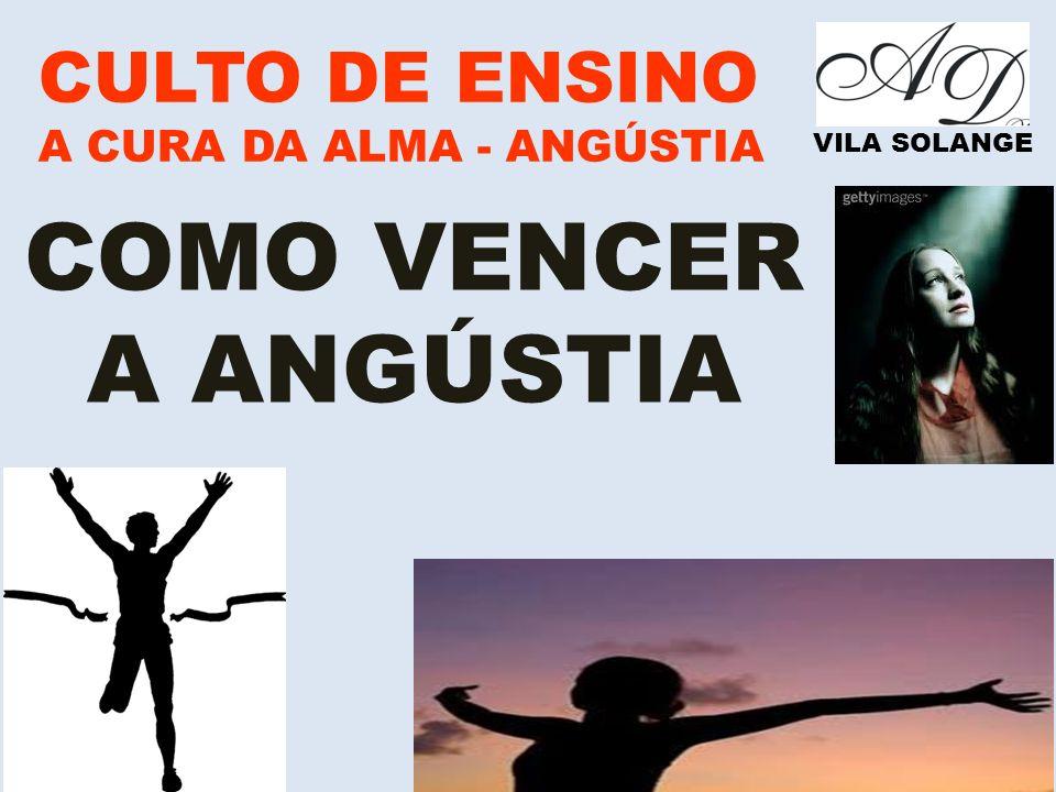 COMO VENCER A ANGÚSTIA CULTO DE ENSINO A CURA DA ALMA - ANGÚSTIA