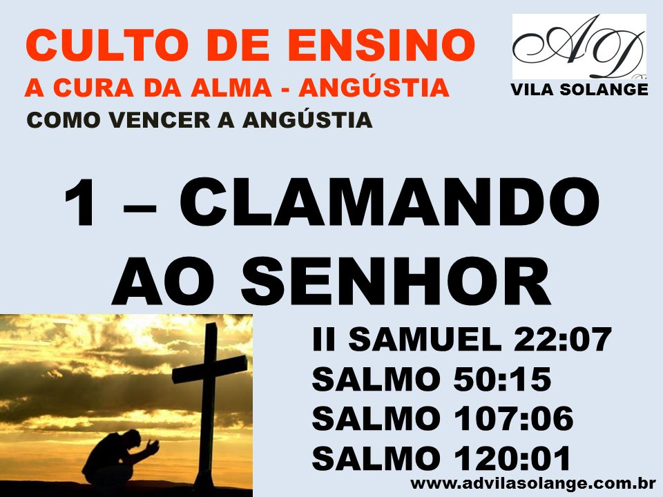 1 – CLAMANDO AO SENHOR CULTO DE ENSINO II SAMUEL 22:07 SALMO 50:15