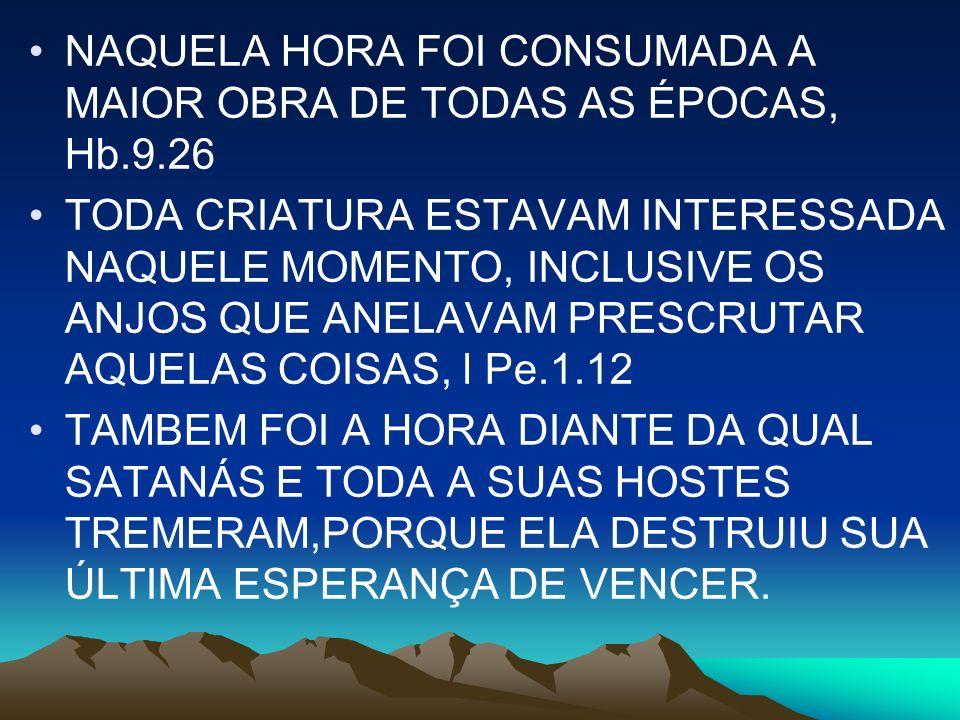 NAQUELA HORA FOI CONSUMADA A MAIOR OBRA DE TODAS AS ÉPOCAS, Hb.9.26