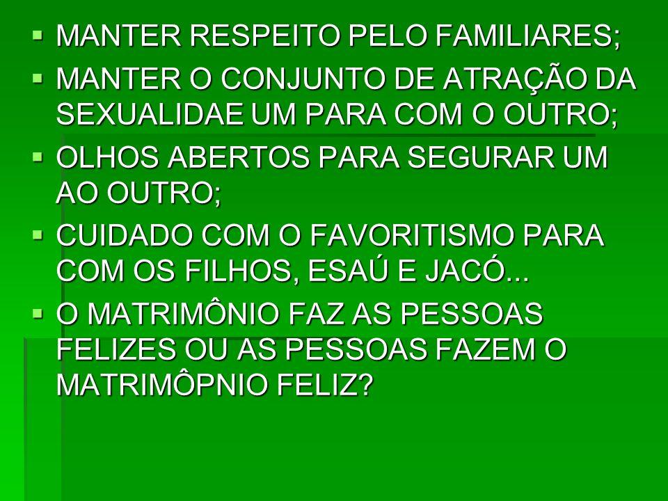 MANTER RESPEITO PELO FAMILIARES;