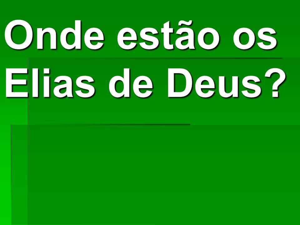 Onde estão os Elias de Deus