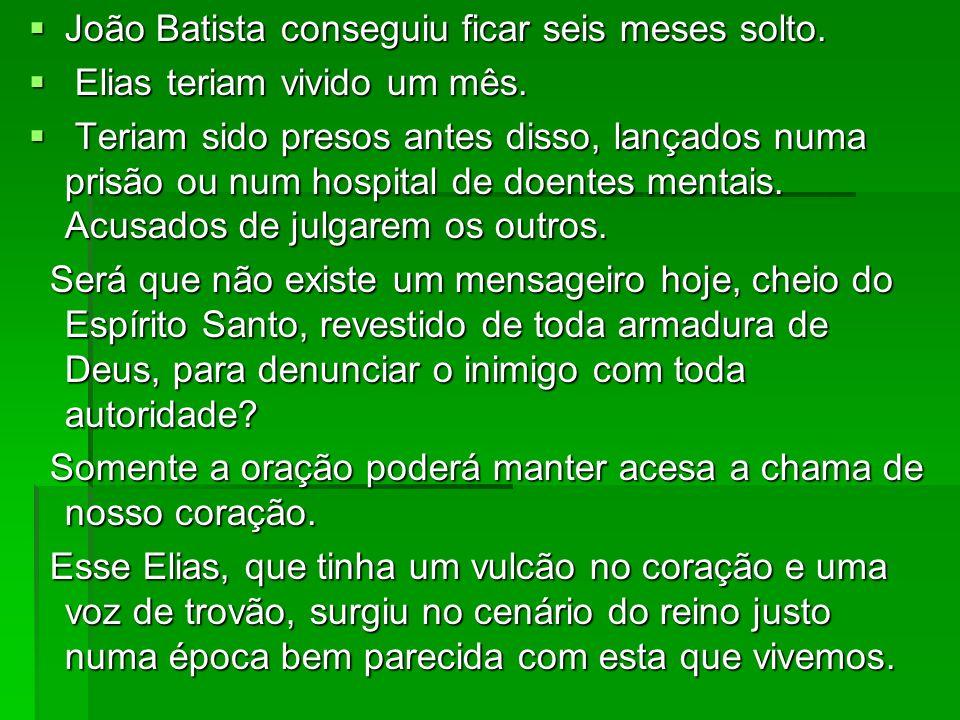 João Batista conseguiu ficar seis meses solto.