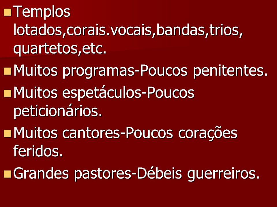 Templos lotados,corais.vocais,bandas,trios, quartetos,etc.