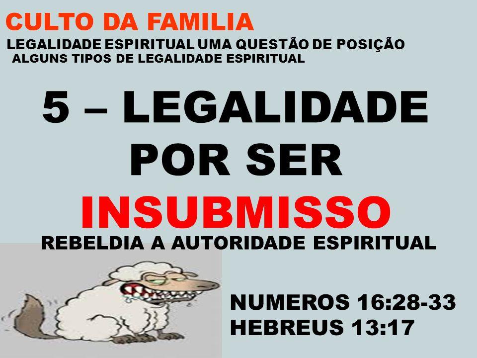 5 – LEGALIDADE POR SER INSUBMISSO