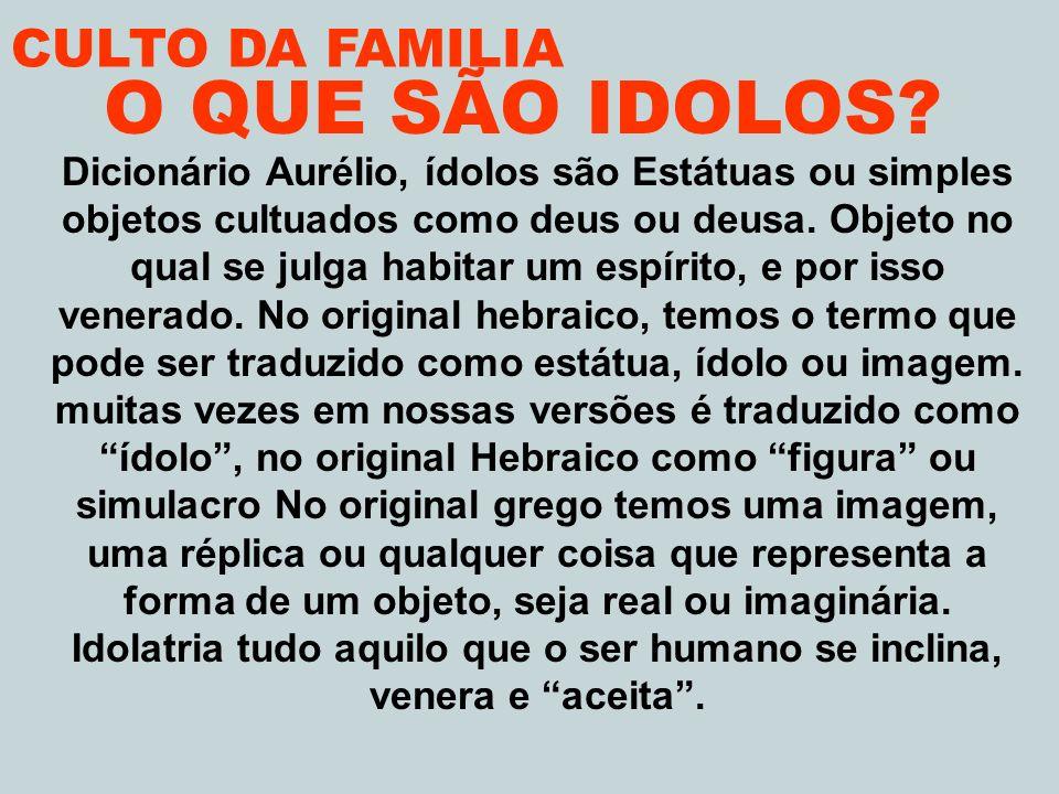 O QUE SÃO IDOLOS CULTO DA FAMILIA