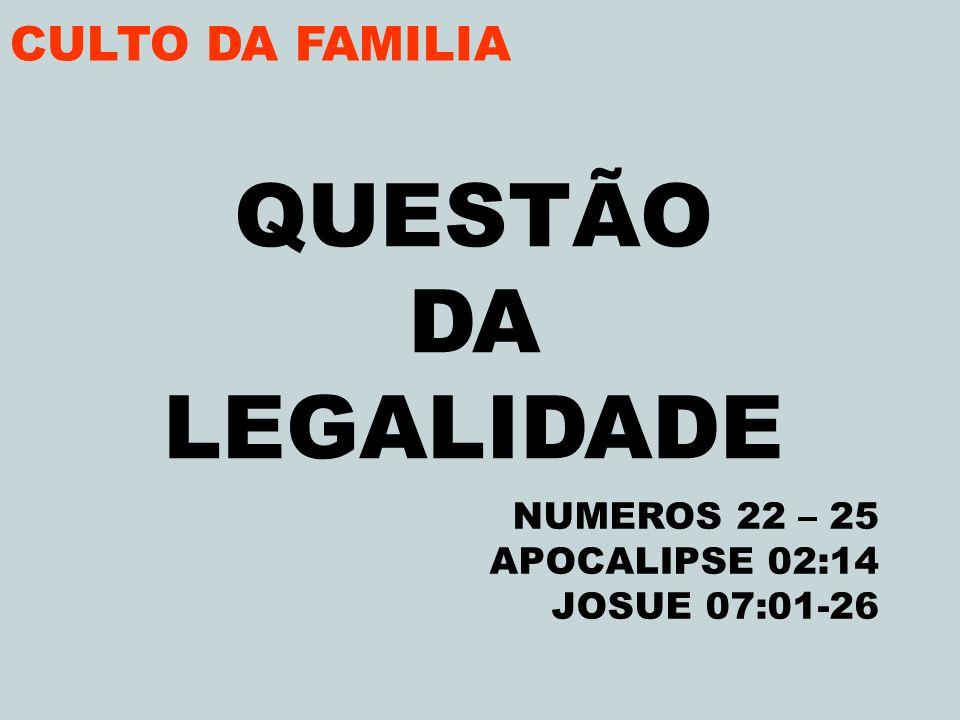 QUESTÃO DA LEGALIDADE CULTO DA FAMILIA NUMEROS 22 – 25