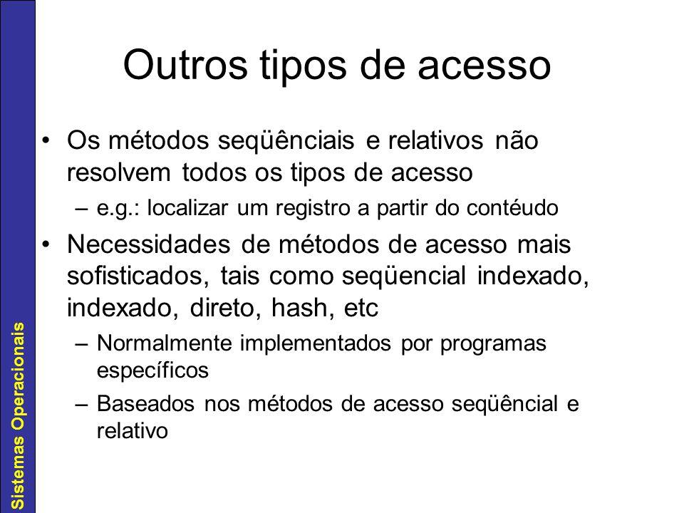 Outros tipos de acesso Os métodos seqüênciais e relativos não resolvem todos os tipos de acesso. e.g.: localizar um registro a partir do contéudo.