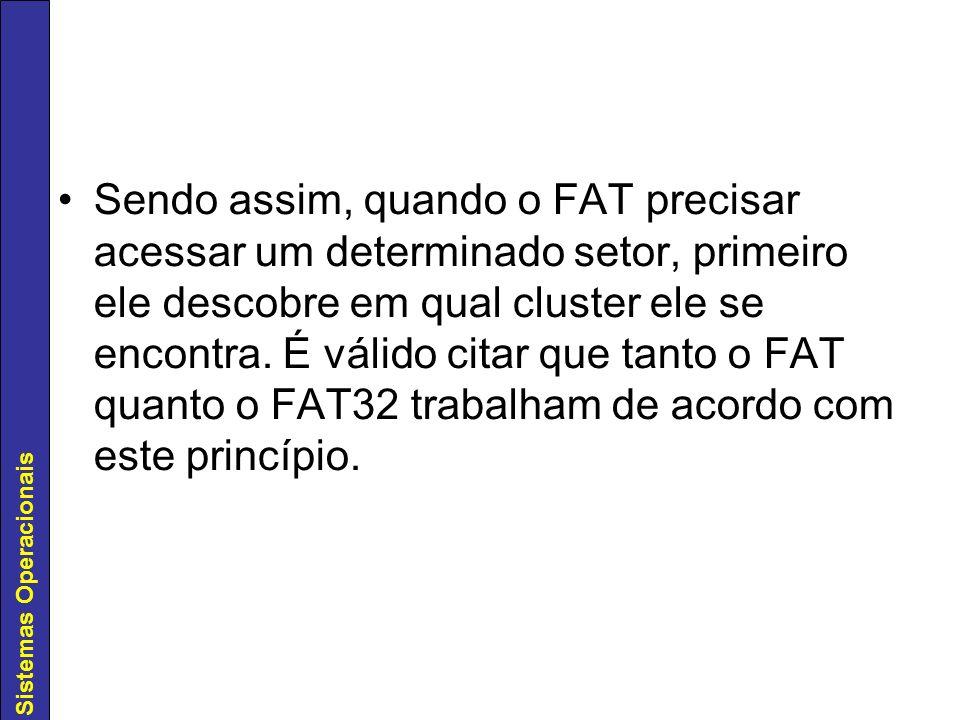 Sendo assim, quando o FAT precisar acessar um determinado setor, primeiro ele descobre em qual cluster ele se encontra.