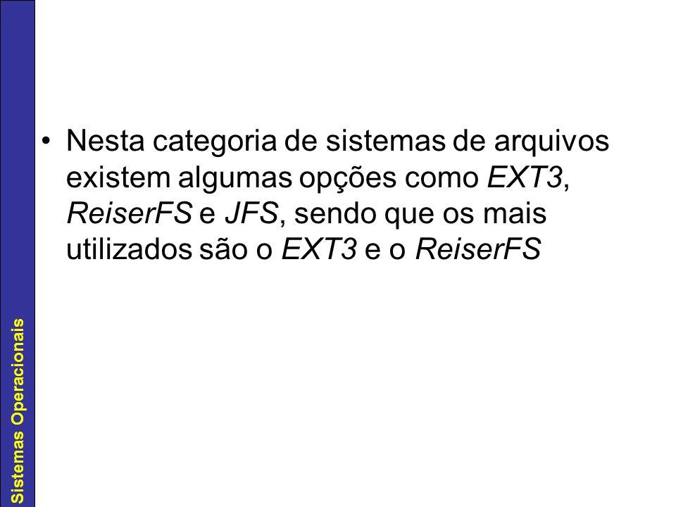 Nesta categoria de sistemas de arquivos existem algumas opções como EXT3, ReiserFS e JFS, sendo que os mais utilizados são o EXT3 e o ReiserFS