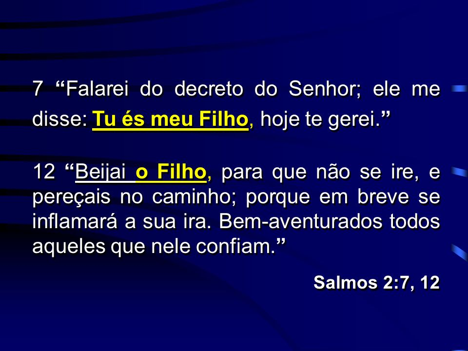 7 Falarei do decreto do Senhor; ele me disse: Tu és meu Filho, hoje te gerei.