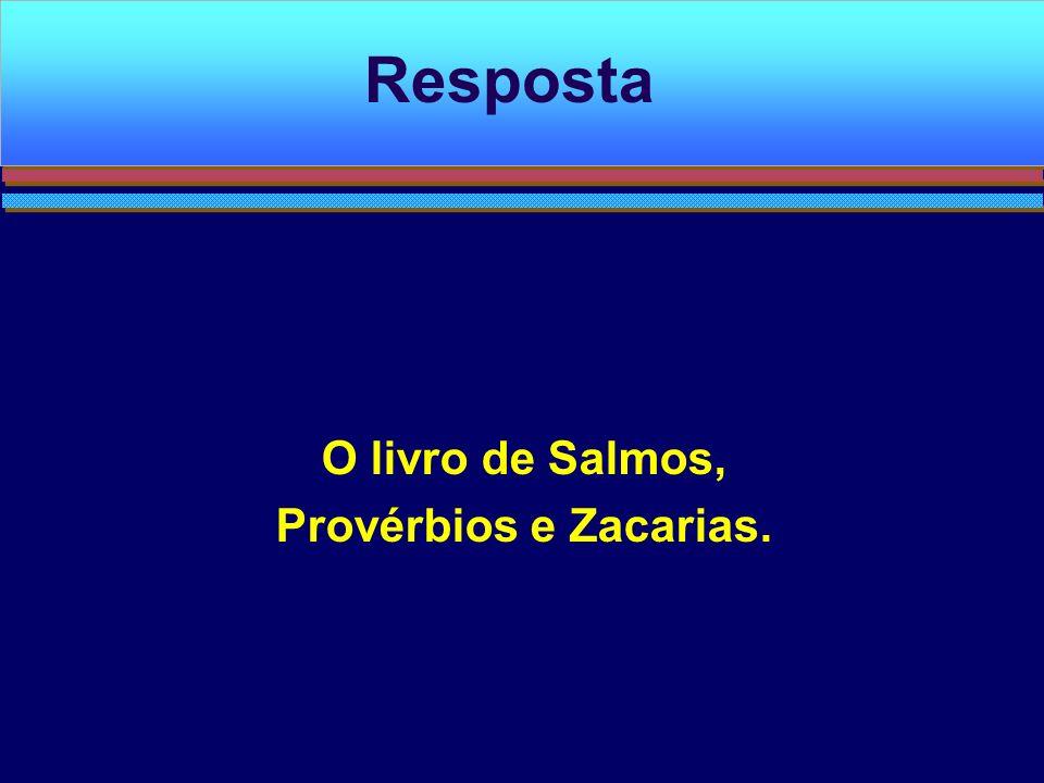 O livro de Salmos, Provérbios e Zacarias.