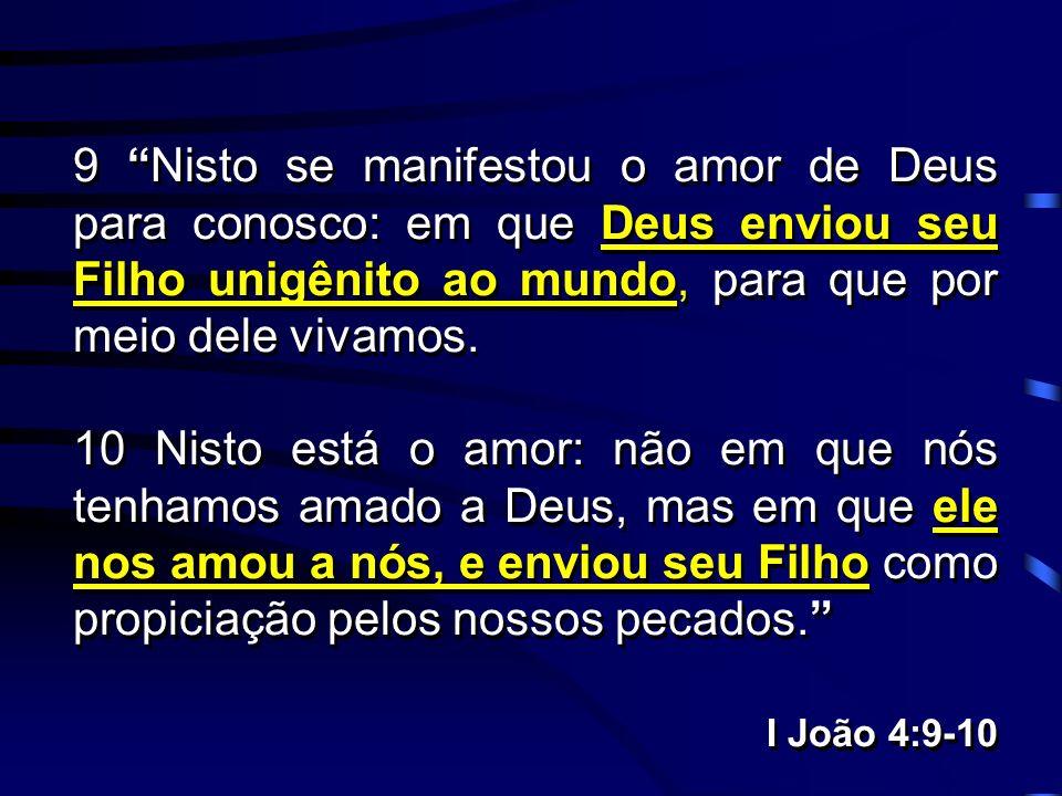 9 Nisto se manifestou o amor de Deus para conosco: em que Deus enviou seu Filho unigênito ao mundo, para que por meio dele vivamos.