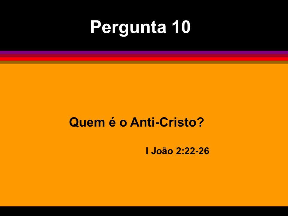 Pergunta 10 Quem é o Anti-Cristo I João 2:22-26