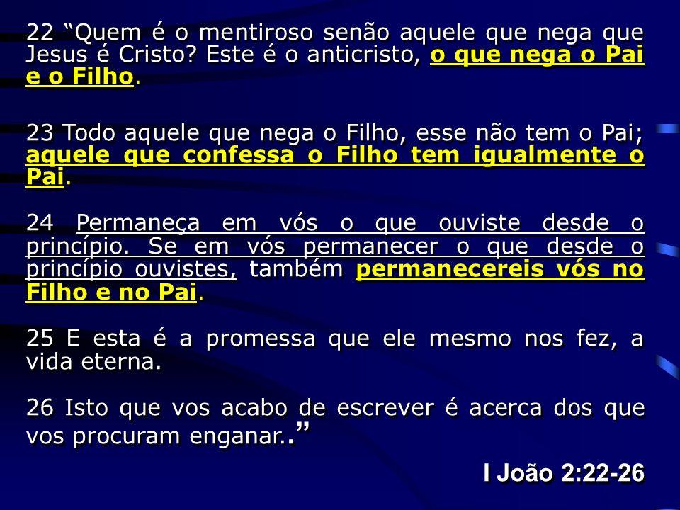 22 Quem é o mentiroso senão aquele que nega que Jesus é Cristo