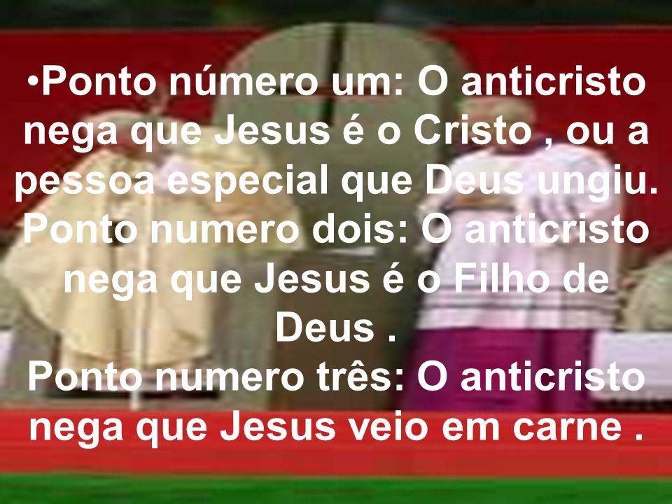 Ponto número um: O anticristo nega que Jesus é o Cristo , ou a pessoa especial que Deus ungiu.