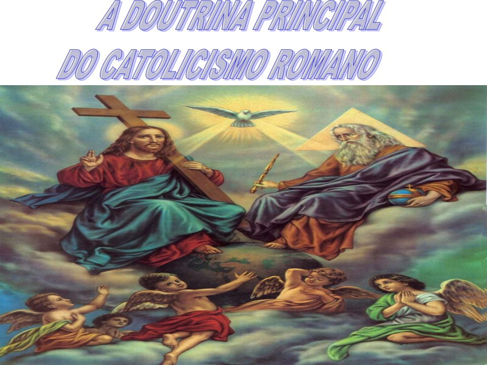 A DOUTRINA PRINCIPAL DO CATOLICISMO ROMANO