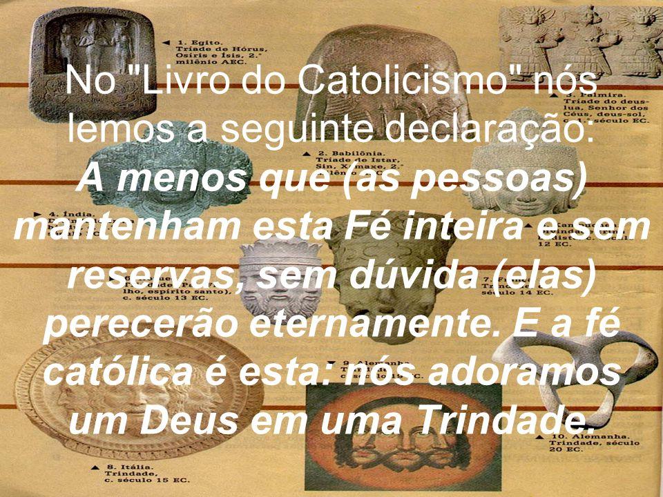 No Livro do Catolicismo nós lemos a seguinte declaração: A menos que (as pessoas) mantenham esta Fé inteira e sem reservas, sem dúvida (elas) perecerão eternamente.
