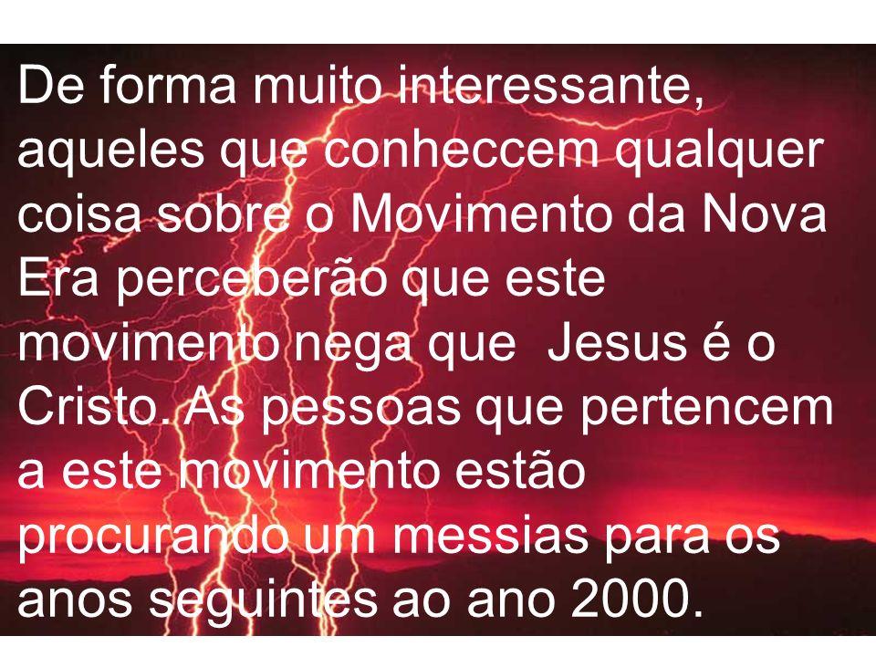 De forma muito interessante, aqueles que conheccem qualquer coisa sobre o Movimento da Nova Era perceberão que este movimento nega que Jesus é o Cristo.