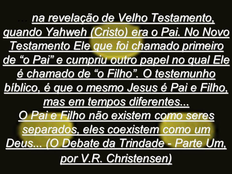 na revelação de Velho Testamento, quando Yahweh (Cristo) era o Pai