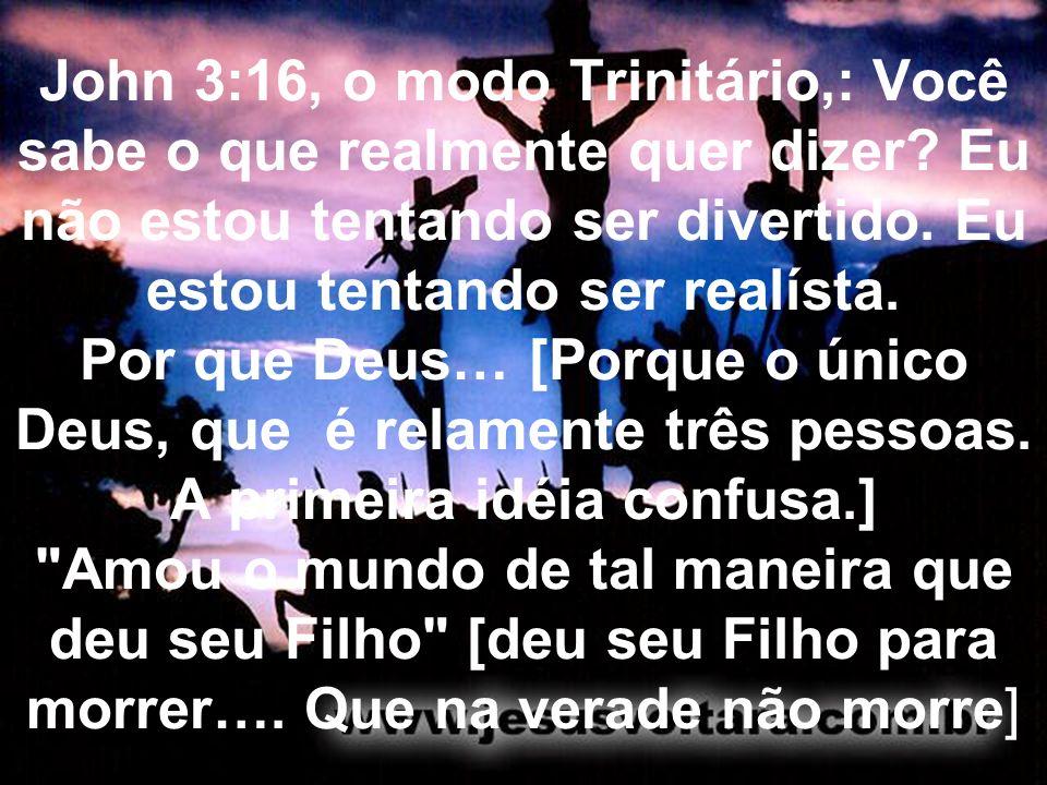 John 3:16, o modo Trinitário,: Você sabe o que realmente quer dizer