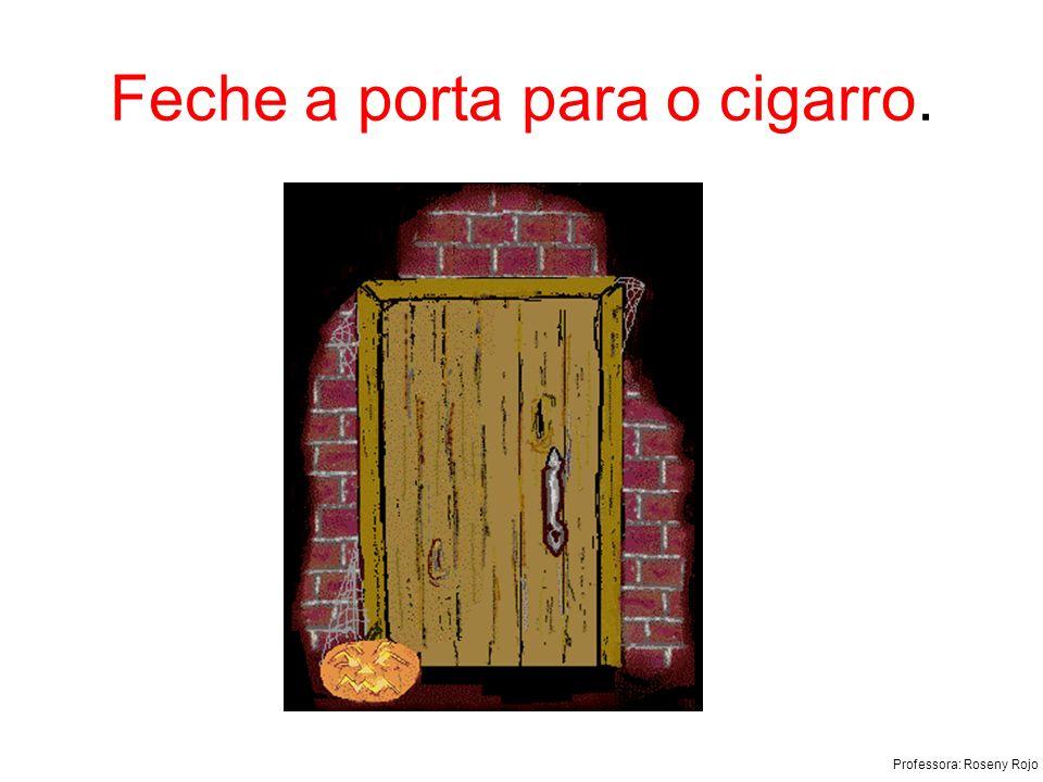 Feche a porta para o cigarro.