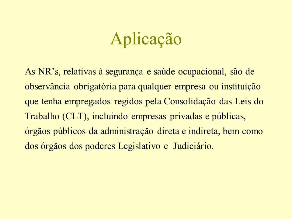 Aplicação As NR's, relativas à segurança e saúde ocupacional, são de