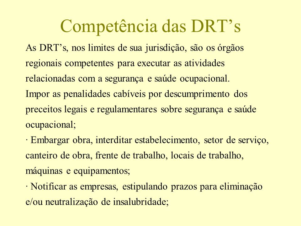 Competência das DRT's As DRT's, nos limites de sua jurisdição, são os órgãos. regionais competentes para executar as atividades.