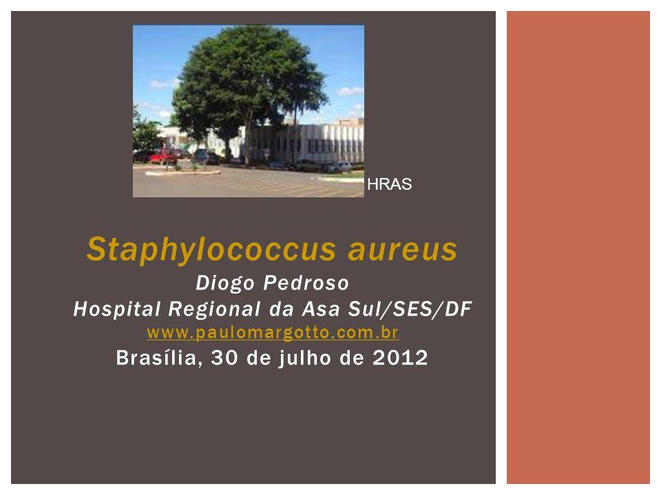 HRAS Staphylococcus aureus Diogo Pedroso Hospital Regional da Asa Sul/SES/DF www.paulomargotto.com.br Brasília, 30 de julho de 2012.