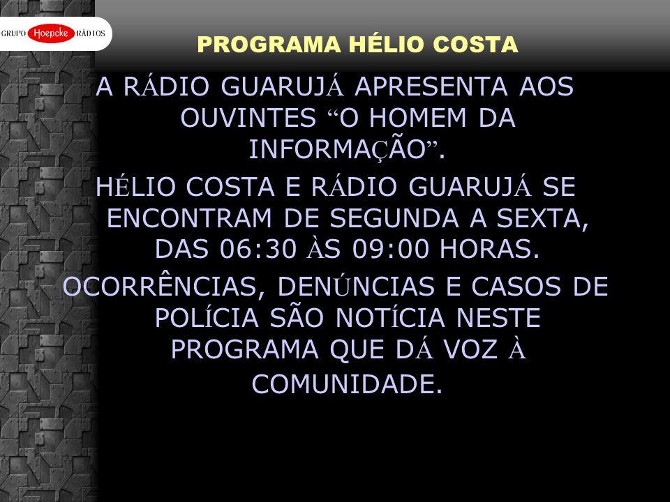 A RÁDIO GUARUJÁ APRESENTA AOS OUVINTES O HOMEM DA INFORMAÇÃO .