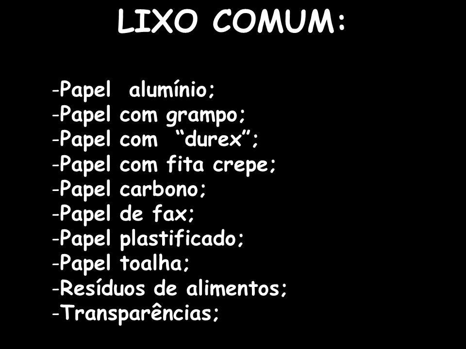 LIXO COMUM: Papel alumínio; Papel com grampo; Papel com durex ;