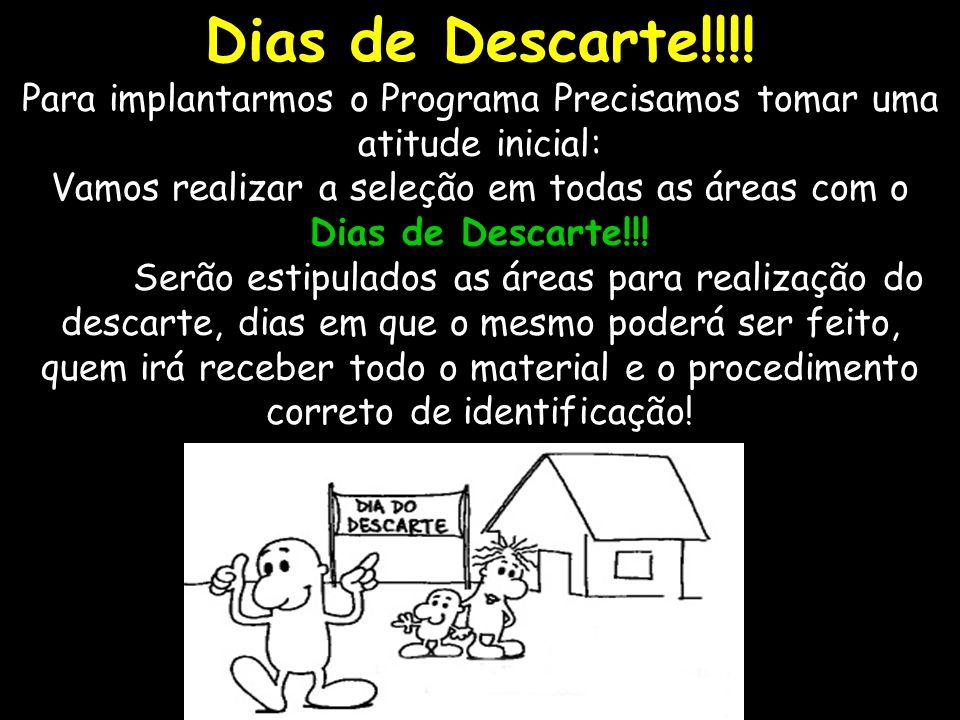 Dias de Descarte!!!!Para implantarmos o Programa Precisamos tomar uma atitude inicial: