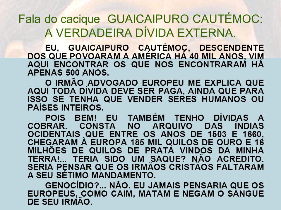 Fala do cacique GUAICAIPURO CAUTÉMOC: A VERDADEIRA DÍVIDA EXTERNA.