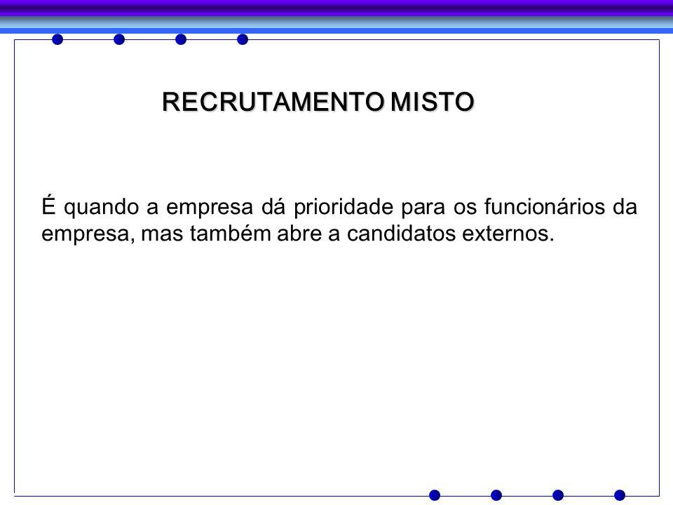 RECRUTAMENTO MISTO É quando a empresa dá prioridade para os funcionários da empresa, mas também abre a candidatos externos.