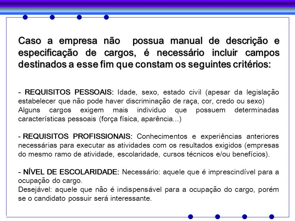 Caso a empresa não possua manual de descrição e especificação de cargos, é necessário incluir campos destinados a esse fim que constam os seguintes critérios: