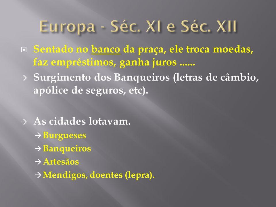 Europa - Séc. XI e Séc. XII Sentado no banco da praça, ele troca moedas, faz empréstimos, ganha juros ......