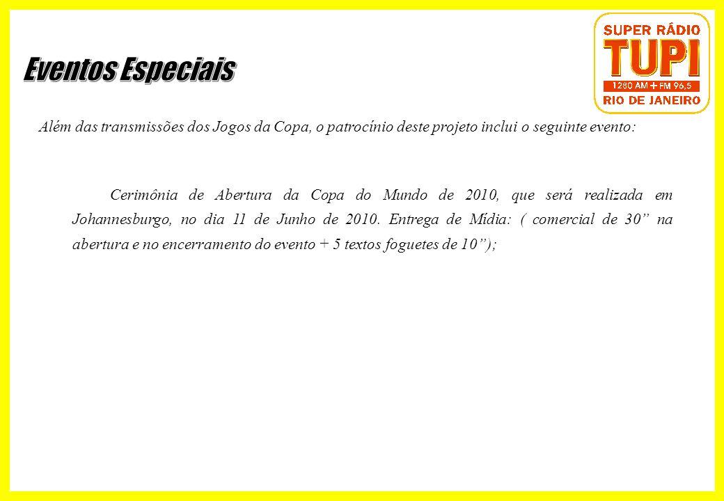 Eventos Especiais Além das transmissões dos Jogos da Copa, o patrocínio deste projeto inclui o seguinte evento: