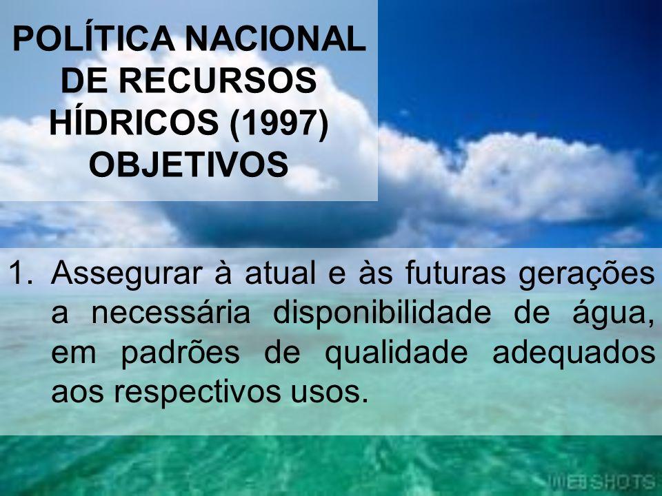 POLÍTICA NACIONAL DE RECURSOS HÍDRICOS (1997) OBJETIVOS
