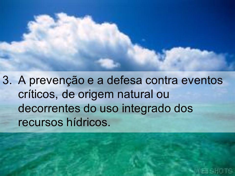A prevenção e a defesa contra eventos críticos, de origem natural ou decorrentes do uso integrado dos recursos hídricos.