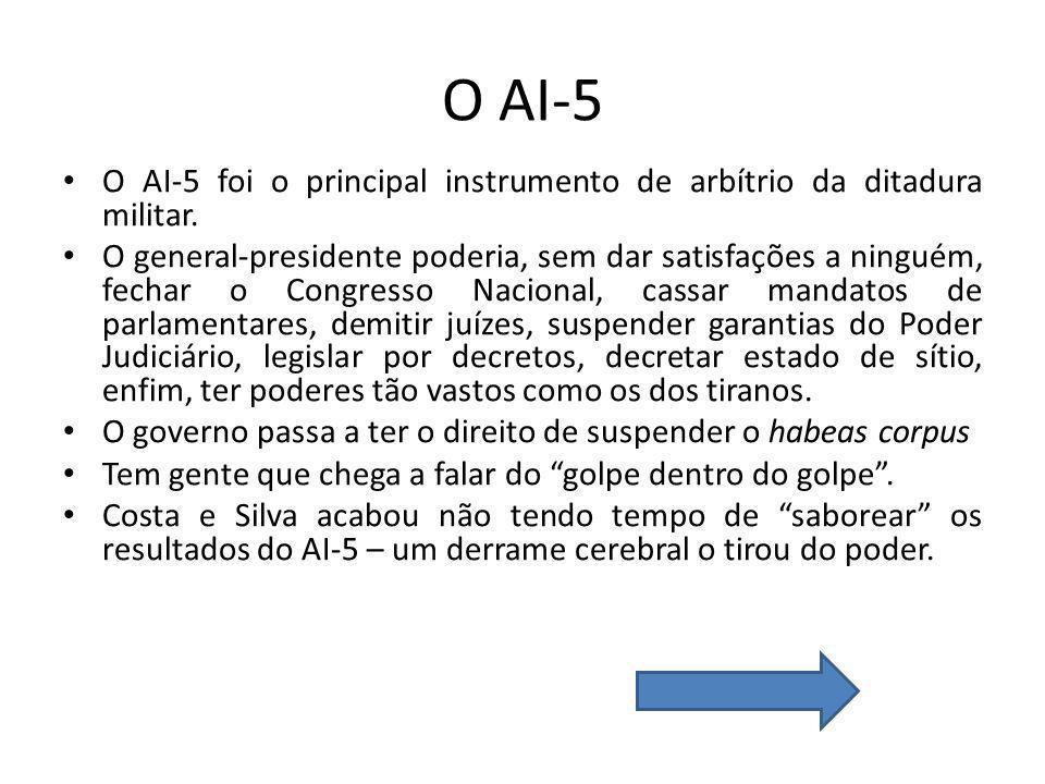 O AI-5 O AI-5 foi o principal instrumento de arbítrio da ditadura militar.